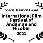 Special Mention Award - International Film Festival of Andaman and Nicobar - 2021
